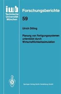 Planung von Fertigungssystemen unterstützt durch Wirtschaftlichkeitssimulation by Ulrich Dilling