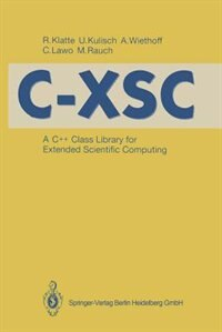 C-XSC: A C++ Class Library for Extended Scientific Computing by Rudi Klatte