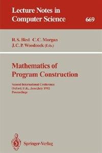 Mathematics of Program Construction: Second International Conference, Oxford, U.K., June 29 - July 3, 1992. Proceedings by Richard S. Bird