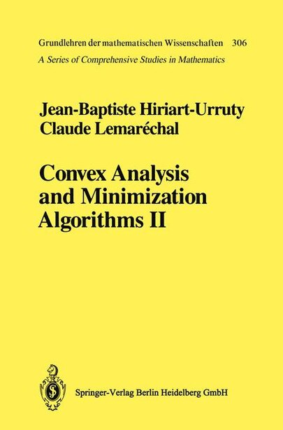 Convex Analysis And Minimization Algorithms Ii: Advanced Theory And Bundle Methods by Jean-Baptiste Hiriart-Urruty