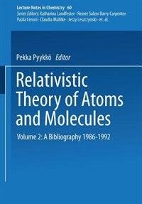 Relativistic Theory Of Atoms And Molecules Ii: A Bibliography 1986-1992 by Pekka Pyykkö