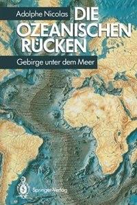 Die ozeanischen Rücken: Gebirge unter dem Meer by Adolphe Nicolas