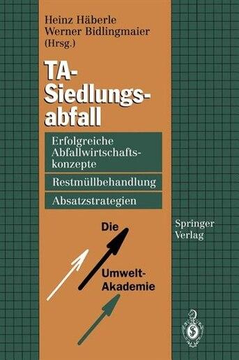 TA-Siedlungsabfall: Erfolgreiche Abfallwirtschaftskonzepte, Restmüllbehandlung, Absatzstrategien by Heinz Häberle