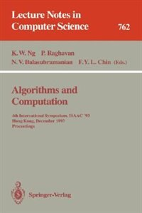Algorithms and Computation: 4th International Symposium, ISAAC '93, Hong Kong, December 15-17, 1993. Proceedings by Kam W. Ng