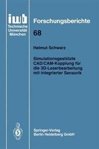 Simulationsgestützte CAD/CAM-Kopplung für die 3D-Laserbearbeitung mit integrierter Sensorik by Helmut Schwarz