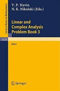 Linear and Complex Analysis Problem Book 3: Part 1 by Victor P. Havin