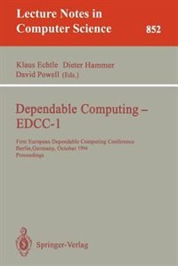 Dependable Computing - EDCC-1: First European Dependable Computing Conference, Berlin, Germany, October 4-6, 1994. Proceedings by Klaus Echtle