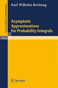 Asymptotic Approximations for Probability Integrals by Karl W. Breitung
