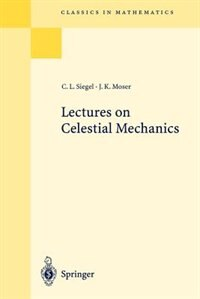 Lectures On Celestial Mechanics: Reprint of the 1971 Edition by Carl L. Siegel