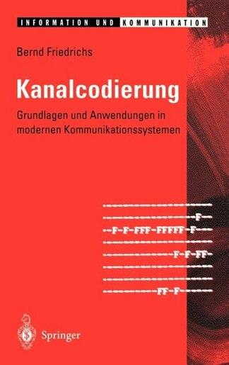Kanalcodierung: Grundlagen und Anwendungen in modernen Kommunikationssystemen by Bernd Friedrichs