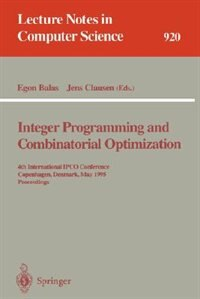 Integer Programming and Combinatorial Optimization: 4th International IPCO Conference, Copenhagen, Denmark, May 29 - 31, 1995. Proceedings by Egon Balas