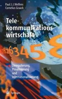 Telekommunikationswirtschaft: Deregulierung, Privatisierung und Internationalisierung by Paul J.j. Welfens