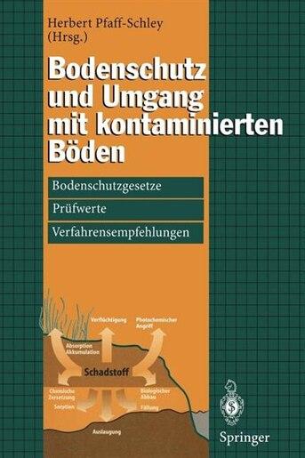 Bodenschutz und Umgang mit kontaminierten Böden: Bodenschutzgesetze, Prüfwerte, Verfahrensempfehlungen by Herbert Pfaff-schley