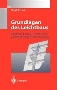 Grundlagen des Leichtbaus: Einführung in die Theorie dünnwandiger stabförmiger Tragwerke by Horst Kossira