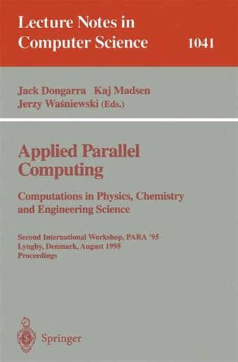 Applied Parallel Computing. Computations in Physics, Chemistry and Engineering Science: Second International Workshop, PARA '95, Lyngby, Denmark, August 21-24, 1995. Proceedings by Jack Dongarra