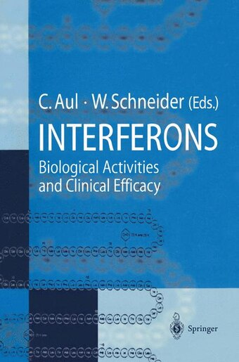 Interferons: Biological Activities and Clinical Efficacy by Carlo Aul