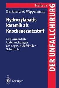 Hydroxylapatitkeramik als Knochenersatzstoff: Experimentelle Untersuchungen am Segmentdefekt der Schaftibia by Burkhard W. Wippermann