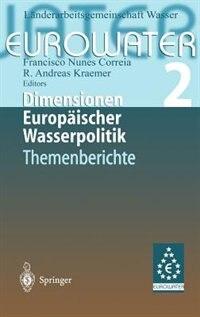 Dimensionen Europäischer Wasserpolitik: Band 2 Eurowater 2 Themenberichte by Francisco Nunes Länderarbeitsgemeinschaft Wasser (LAWA)