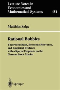 Rational Bubbles: Theoretical Basis, Economic Relevance, and Empirical Evidence with a Special Emphasis on the German by Matthias Salge