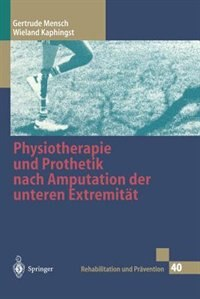 Physiotherapie Und Prothetik Nach Amputation Der Unteren Extremität by Gertrude Mensch