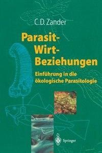 Parasit-Wirt-Beziehungen: Einführung In Die Ökologische Parasitologie by C. Dieter Zander