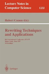 Book Rewriting Techniques and Applications: 8th International Conference, RTA-97, Sitges, Spain, June 2… by Hubert Comon