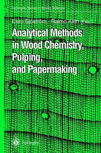 Analytical Methods in Wood Chemistry, Pulping, and Papermaking by Eero Sjöstr