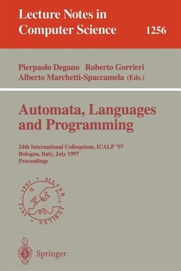 Book Automata, Languages and Programming: 24th International Colloquium, ICALP'97, Bologna, Italy, July… by Pierpaolo Degano