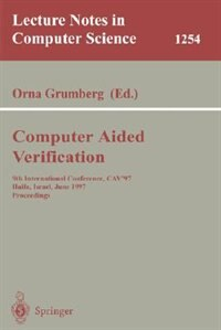 Computer Aided Verification: 9th International Conference, CAV'97, Haifa, Israel, June 22-25, 1997, Proceedings by Orna Grumberg