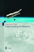Understanding the Heavens: Thirty Centuries of Astronomical Ideas from Ancient Thinking to Modern…