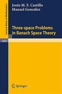 Three-space Problems in Banach Space Theory by Jesus M.F. Castillo