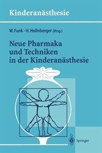 Neue Pharmaka Und Techniken In Der Kinderanästhesie: Ergebnisse Des 14. Workshop Des Arbeitskreises Kinderanästhesie Der Dgai by Wolfgang Funk