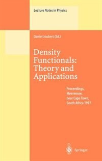 Density Functionals: Theory and Applications: Proceedings of the Tenth Chris Engelbrecht Summer School in Theoretical Physics Held at Meerensee, by Daniel Joubert