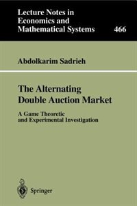 The Alternating Double Auction Market: A Game Theoretic and Experimental Investigation by Abdolkarim Sadrieh