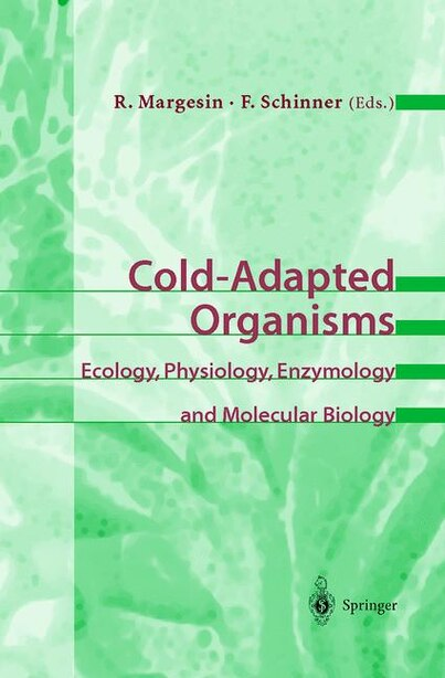 Cold-Adapted Organisms: Ecology, Physiology, Enzymology and Molecular Biology by Rosa Margesin