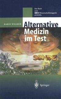 Alternative Medizin im Test: Das Buch zum SWR ?-Wissenschaftsmagazin SONDE by Karin Willeck