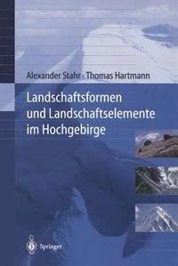 Landschaftsformen und Landschaftselemente im Hochgebirge by Alexander Stahr