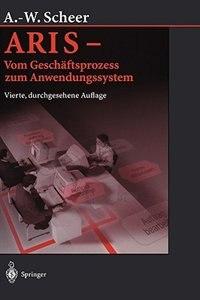 ARIS - Vom Geschäftsprozess zum Anwendungssystem by August-wilhelm Scheer