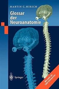 Glossar der Neuroanatomie by Martin C. Hirsch