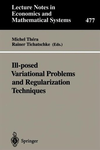 Ill-posed Variational Problems And Regularization Techniques: Proceedings Of The Workshop On Ill-posed Variational Problems And Regulation Techniques Held At The by Michel Thera