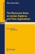 The Minnesota Notes On Jordan Algebras And Their Applications by Max Koecher
