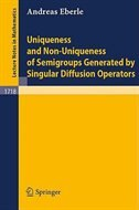 Uniqueness and Non-Uniqueness of Semigroups Generated by Singular Diffusion Operators by Andreas Eberle