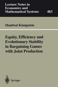Equity, Efficiency And Evolutionary Stability In Bargaining Games With Joint Production by Manfred Königstein