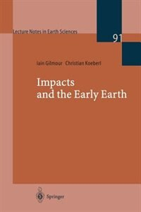 Impacts And The Early Earth by Iain Gilmour