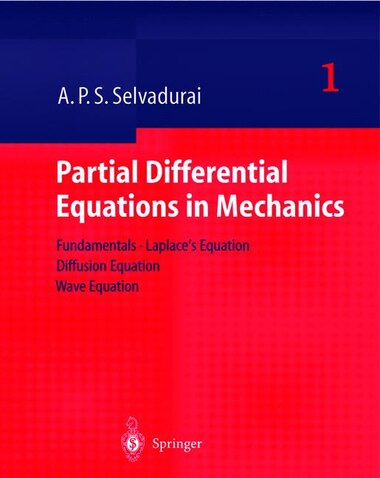 Partial Differential Equations In Mechanics 1: Fundamentals, Laplace's Equation, Diffusion Equation, Wave Equation by A.P.S. Selvadurai