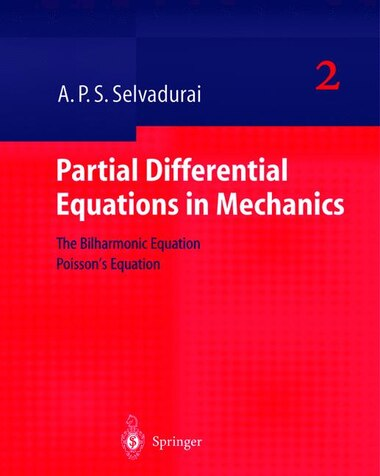 Partial Differential Equations In Mechanics 2: The Biharmonic Equation, Poisson's Equation by A.P.S. Selvadurai