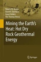 Mining the Earth's Heat: Hot Dry Rock Geothermal Energy: Mining The Earth's Heat