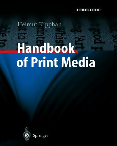 Handbook of Print Media: Technologies and Production Methods by Helmut Kipphan