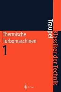 Thermische Turbomaschinen: Thermodynamisch-strömungstechnische Berechnung by Walter Traupel