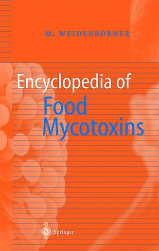 Encyclopedia of Food Mycotoxins by Martin Weidenbörner